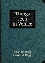 Things Seen in Venice af Lonsdale Ragg