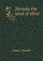 Nevada the Land of Silver af John J. Powell
