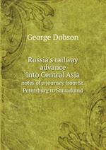 Russia's Railway Advance Into Central Asia Notes of a Journey from St. Petersburg to Samarkand af George Dobson