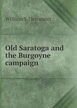Old Saratoga and the Burgoyne Campaign af William S. Ostrander