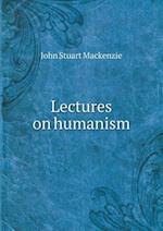 Lectures on Humanism af John Stuart Mackenzie