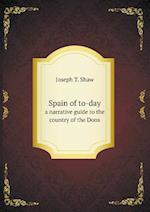 Spain of To-Day a Narrative Guide to the Country of the Dons af Joseph T. Shaw
