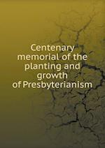 Centenary memorial of the planting and growth of Presbyterianism
