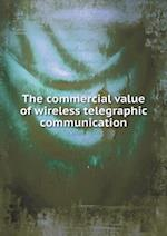 The Commercial Value of Wireless Telegraphic Communication af Richard Carnac Temple