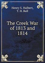 The Creek War of 1813 and 1814 af T. H. Ball, Henry S. Halbert