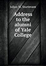 Address to the Alumni of Yale College af Julian M. Sturtevant