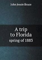 A Trip to Florida Spring of 1883 af John Jessie Bruce
