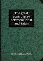 The Great Controversy Between Christ and Satan af Ellen Gould Harmon White