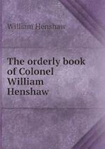 The orderly book of Colonel William Henshaw