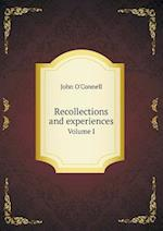 Recollections and experiences Volume I