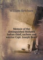 Memoir of the Distinguished Mohawk Indian Chief, Sachem and Warrior Capt. Joseph Brant af William Ketchum