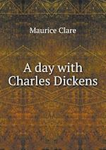 A Day with Charles Dickens af Maurice Clare