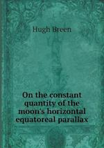 On the constant quantity of the moon's horizontal equatoreal parallax