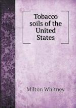 Tobacco Soils of the United States af Milton Whitney