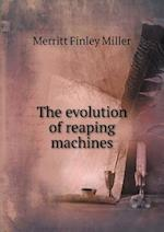 The evolution of reaping machines af Merritt Finley Miller