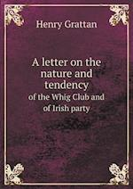 A Letter on the Nature and Tendency of the Whig Club and of Irish Party af Henry Grattan