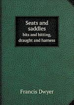 Seats and Saddles Bits and Bitting, Draught and Harness af Francis Dwyer