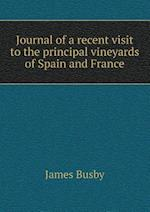 Journal of a Recent Visit to the Principal Vineyards of Spain and France af James Busby