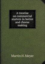 A Treatise on Commercial Starters in Butter and Cheese Making af Martin H. Meyer