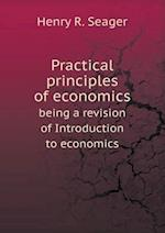 Practical principles of economics being a revision of Introduction to economics