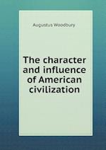 The Character and Influence of American Civilization af Augustus Woodbury
