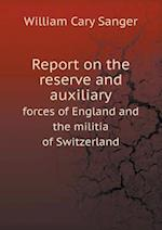 Report on the Reserve and Auxiliary Forces of England and the Militia of Switzerland af William Cary Sanger