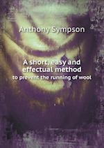 A Short, Easy and Effectual Method to Prevent the Running of Wool af Anthony Sympson