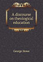 A Discourse on Theological Education af George Howe