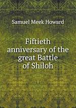 Fiftieth anniversary of the great Battle of Shiloh