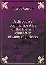 A discourse commemorative of the life and character of Samuel Jackson