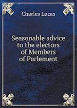 Seasonable Advice to the Electors of Members of Parlement af Charles Lucas
