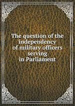 The question of the independency of military officers serving in Parliament