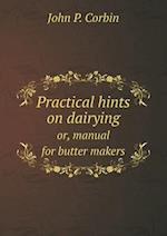 Practical hints on dairying or, manual for butter makers af John P. Corbin