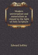 Modern Universalism and Materialism as Viewed in the Light of Holy Scripture af Edward Softley