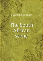 The South African Scene af Violet R. Markham