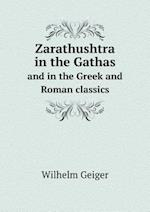 Zarathushtra in the Gathas and in the Greek and Roman classics
