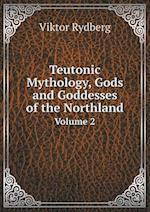 Teutonic Mythology, Gods and Goddesses of the Northland Volume 2 af Viktor Rydberg
