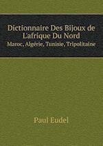 Dictionnaire Des Bijoux de L'Afrique Du Nord Maroc, Algerie, Tunisie, Tripolitaine af Paul Eudel