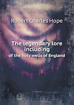 The legendary lore including of the holy wells of England