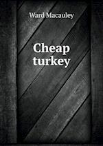 Cheap Turkey af Ward Macauley