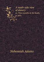 A South-Side View of Slavery Or, Three Months at the South, in 1854 af Nehemiah Adams