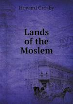 Lands of the Moslem af Howard Crosby