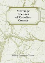 Marriage Licenses of Caroline County af Henry Downes Cranor