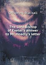 The Lord Bishop of Exeter's Answer to Mr. Hoadly's Letter af Offspring Blackall