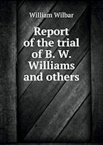 Report of the Trial of B. W. Williams and Others af William Wilbar