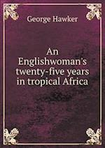 An Englishwoman's Twenty-Five Years in Tropical Africa af George Hawker