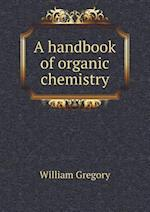 A Handbook of Organic Chemistry af William Gregory