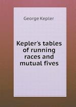 Kepler's tables of running races and mutual fives af George Kepler