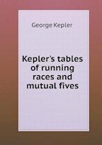 Kepler's Tables of Running Races and Mutual Fives af George Kepler