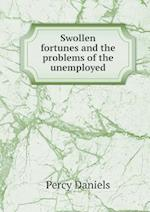 Swollen Fortunes and the Problems of the Unemployed af Percy Daniels